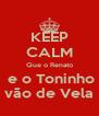 KEEP CALM Que o Renato  e o Toninho vão de Vela - Personalised Poster A4 size