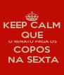 KEEP CALM QUE  O RENATO PAGA OS COPOS  NA SEXTA - Personalised Poster A4 size