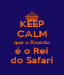 KEEP CALM que o Ricardo é o Rei do Safari - Personalised Poster A4 size