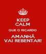 KEEP CALM QUE O RICARDO AMANHÃ VAI REBENTAR! - Personalised Poster A4 size