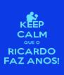 KEEP CALM QUE O RICARDO FAZ ANOS! - Personalised Poster A4 size