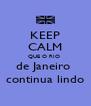 KEEP CALM QUE O RIO  de Janeiro  continua lindo - Personalised Poster A4 size