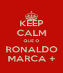 KEEP CALM QUE O RONALDO MARCA + - Personalised Poster A4 size