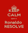 KEEP CALM que o Ronaldo  RESOLVE - Personalised Poster A4 size