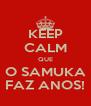KEEP CALM QUE O SAMUKA FAZ ANOS! - Personalised Poster A4 size