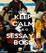 KEEP CALM QUE O  SESSAY É BOSS - Personalised Poster A4 size