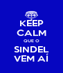 KEEP CALM QUE O SINDEL VEM AÍ - Personalised Poster A4 size
