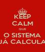 KEEP CALM QUE O SISTEMA JÁ CALCULA - Personalised Poster A4 size