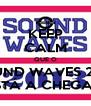 KEEP CALM QUE O SOUND WAVES 2013 ESTÁ A CHEGAR! - Personalised Poster A4 size
