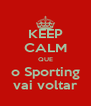 KEEP CALM QUE o Sporting vai voltar - Personalised Poster A4 size