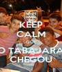 KEEP CALM QUE O TABAJARA CHEGOU - Personalised Poster A4 size