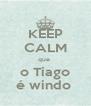 KEEP CALM que  o Tiago é windo  - Personalised Poster A4 size