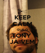 KEEP CALM QUE O TONY  JÁ VEM - Personalised Poster A4 size