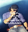 KEEP CALM que o vem aí FUNK DO MARIANO - Personalised Poster A4 size