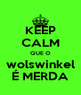 KEEP CALM QUE O wolswinkel É MERDA - Personalised Poster A4 size