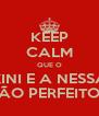 KEEP CALM QUE O XINI E A NESSA SÃO PERFEITOS - Personalised Poster A4 size