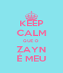 KEEP CALM QUE O  ZAYN É MEU - Personalised Poster A4 size
