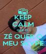 KEEP CALM QUE O  ZÉ QUER O MEU SKYPE - Personalised Poster A4 size