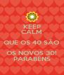 KEEP CALM QUE OS 40 SÃO OS NOVOS 30! PARABÉNS - Personalised Poster A4 size