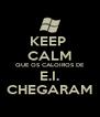 KEEP  CALM QUE OS CALOIROS DE E.I. CHEGARAM - Personalised Poster A4 size