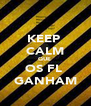 KEEP  CALM QUE  OS FL  GANHAM - Personalised Poster A4 size