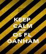 KEEP  CALM QUE  OS FL  GANHAM - Personalised Poster A4 size