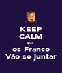 KEEP CALM que  os Franco Vão se juntar - Personalised Poster A4 size