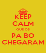 KEEP CALM QUE OS PA BO CHEGARAM - Personalised Poster A4 size