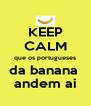 KEEP CALM que os portugueses da banana  andem ai - Personalised Poster A4 size