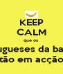 KEEP CALM que os  portugueses da banana tão em acção - Personalised Poster A4 size