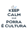 KEEP CALM QUE PORRA É CULTURA - Personalised Poster A4 size