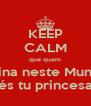 KEEP CALM que quem Reina neste Mundo és tu princesa - Personalised Poster A4 size