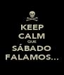 KEEP CALM QUE SÁBADO FALAMOS... - Personalised Poster A4 size