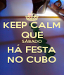 KEEP CALM QUE SÁBADO HÁ FESTA NO CUBO - Personalised Poster A4 size