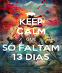 KEEP CALM QUE SÓ FALTAM 13 DIAS - Personalised Poster A4 size