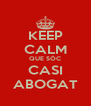 KEEP CALM QUE SÓC CASI ABOGAT - Personalised Poster A4 size
