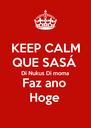 KEEP CALM QUE SASÁ  Di Nukus Di moma Faz ano  Hoge - Personalised Poster A4 size