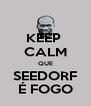 KEEP  CALM QUE SEEDORF É FOGO - Personalised Poster A4 size