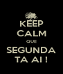 KEEP CALM QUE SEGUNDA TA AI ! - Personalised Poster A4 size