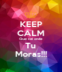 KEEP CALM Que sei onde Tu Moras!!! - Personalised Poster A4 size