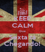 KEEP CALM Que Sexta tá Chegando! - Personalised Poster A4 size