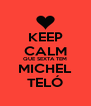 KEEP CALM QUE SEXTA TEM MICHEL TELÓ - Personalised Poster A4 size