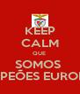 KEEP CALM QUE  SOMOS  CAMPEÕES EUROPEUS - Personalised Poster A4 size