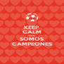 KEEP CALM QUE SOMOS CAMPEONES - Personalised Poster A4 size