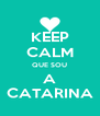 KEEP CALM QUE SOU A CATARINA - Personalised Poster A4 size