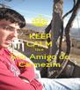KEEP CALM Que  Sou Amigo do Carmezim - Personalised Poster A4 size