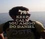 KEEP CALM QUE SOU AMIGO  DO DANIEL - Personalised Poster A4 size