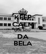 KEEP CALM QUE SOU  DA BELA - Personalised Poster A4 size
