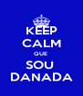 KEEP CALM QUE  SOU  DANADA - Personalised Poster A4 size