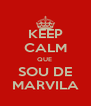 KEEP CALM QUE  SOU DE MARVILA - Personalised Poster A4 size